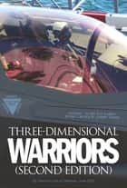 Three Dimensional Warriors: Second Edition ebook by Robbin F. Laird
