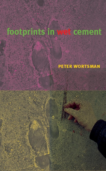 Footprints in Wet Cement ebook by Peter Wortsman