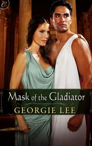 Mask of the Gladiator ebook by Georgie Lee