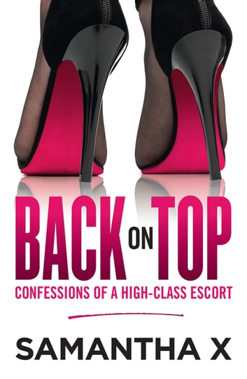 Back on Top - Confessions of a High-Class Escort - from the author of the bestselling HOOKED ebook by Samantha X