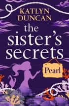 The Sister's Secrets: Pearl ebook by Katlyn Duncan