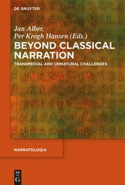 Beyond Classical Narration - Transmedial and Unnatural Challenges ebook by Jan Alber,Per Krogh Hansen