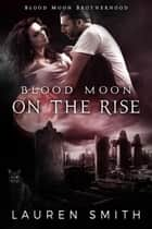 Blood Moon on the Rise - Brotherhood of the Blood Moon, #1 ebook by Lauren Smith