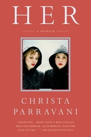 Her - A Memoir ebook by Christa Parravani
