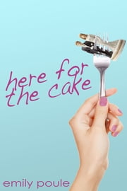 Here for the Cake ebook by Emily Poule