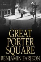 Great Porter Square - A Mystery ebook by Benjamin Farjeon