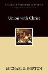 Union with Christ - A Zondervan Digital Short ebook by Michael Horton
