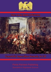 Notes on the Battle of Waterloo [Illustrated Edition] ebook by General Sir James Shaw Kennedy, K.C.B.