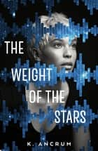 The Weight of the Stars ebook by K. Ancrum