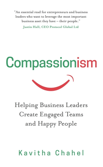 Compassionism: Helping Business Leaders Create Engaged Teams and Happy People ebook by Kavitha Chahel