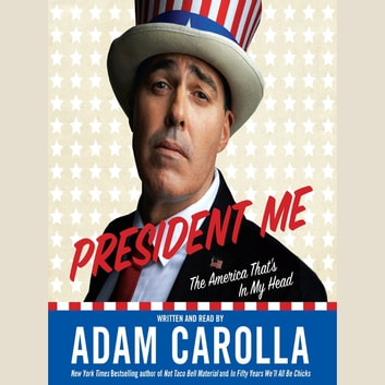 President Me - The America That's In My Head audiobook by Adam Carolla