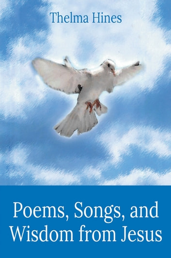 Poems, Songs, and Wisdom from Jesus ebook by Thelma Hines