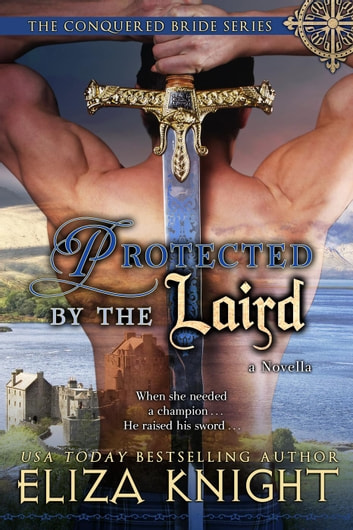 Protected by the Laird - The Conquered Bride Series, #4.5 ebook by Eliza Knight