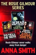 The Rosie Gilmour Series ebook by Anna Smith