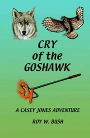 Cry of the Goshawk: A Casey Jones Adventure ebook by Roy Bush