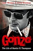 Gonzo: The Life Of Hunter S. Thompson ebook by Jann Wenner, Corey Seymour, Johnny Depp
