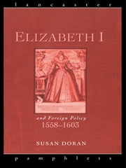 Elizabeth I and Foreign Policy, 1558-1603 ebook by Susan Doran