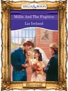Millie And The Fugitive (Mills & Boon Vintage 90s Modern) ebook by Liz Ireland