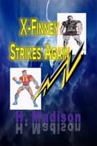 X-Finney Strikes Again - Comic Storybook ebook by H. Madison