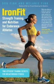 IronFit Strength Training and Nutrition for Endurance Athletes - Time Efficient Training Secrets for Breakthrough Fitness ebook by Don Fink,Melanie Fink