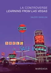 La controverse Learning from Las Vegas - Un retour sur l'émergence du postmodernisme en architecture ebook by Valéry Didelon