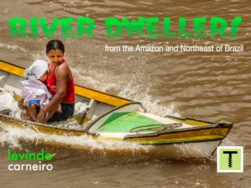 River Dwellers - From the Amazon to northeastern of Brazil ebook by Levindo Carneiro