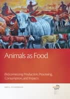 Animals as Food: (Re)connecting Production, Processing, Consumption, and Impacts ebook by Amy J. Fitzgerald