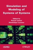 Simulation and Modeling of Systems of Systems ebook by Pascal Cantot, Dominique Luzeaux