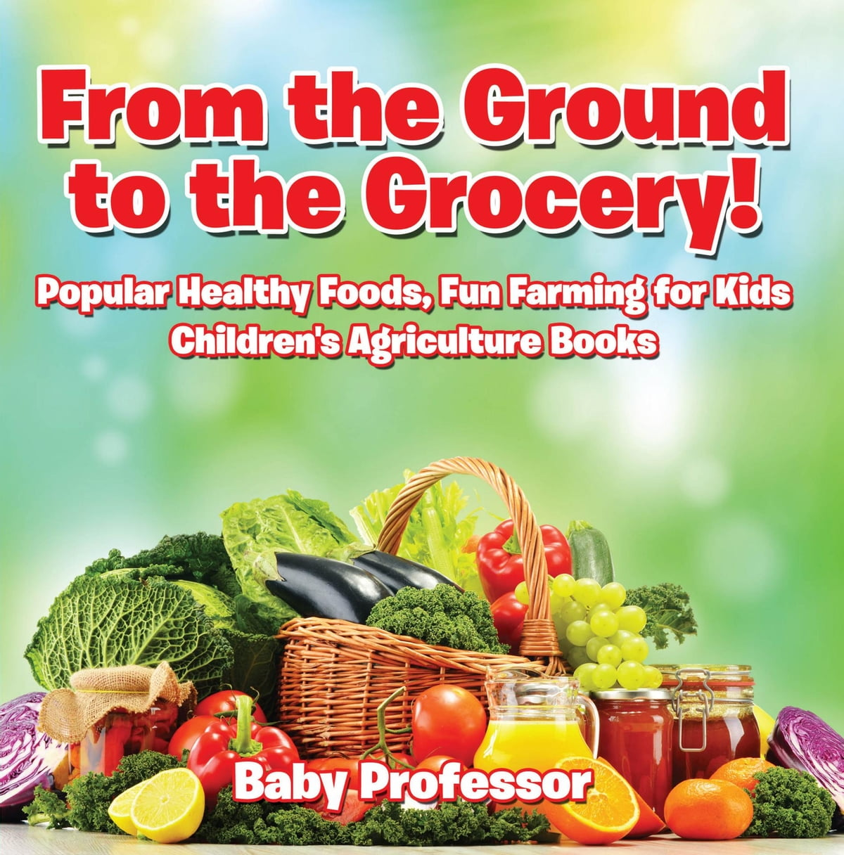 From The Ground To The Grocery Popular Healthy Foods Fun Farming