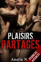 Plaisirs Partagés (Roman Érotique, Vol. 1) ebook by Analia Noir
