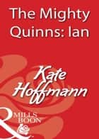 The Mighty Quinns: Ian (Mills & Boon Blaze) ebook by Kate Hoffmann