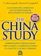 The China Study - Lo studio più completo sull'alimentazione mai condotto finora ebook by Thomas M. Campbell II, T. Colin Campbell