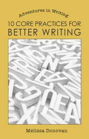 10 Core Practices for Better Writing (Adventures in Writing) ebook by Kobo.Web.Store.Products.Fields.ContributorFieldViewModel