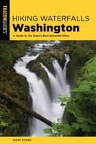 Hiking Waterfalls Washington - A Guide to the State's Best Waterfall Hikes eBook by Roddy Scheer