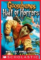 Goosebumps: Hall of Horrors #4: Why I Quit Zombie School ebook by R.L. Stine