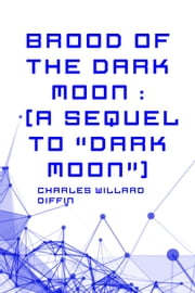 "Brood of the Dark Moon : (A Sequel to ""Dark Moon"") ebook by Charles Willard Diffin"