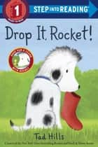 Drop It, Rocket! ebook by Tad Hills,Tad Hills