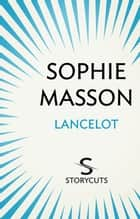 Lancelot ebook by Sophie Masson