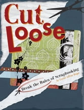 Cut Loose: Break The Rules Of Scrapbooking ebook by Crystal Jeffrey Rieger