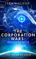 The Corporation Wars: Insurgence ebook by Ken MacLeod