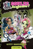 Goules toujours ! - Monster High, T2 ebook by Paola Appelius, Gitty Daneshvari