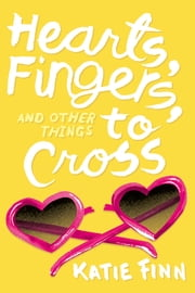 Hearts, Fingers, and Other Things to Cross ebook by Katie Finn