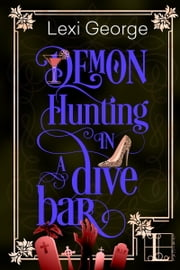 Demon Hunting in a Dive Bar ebook by Lexi George