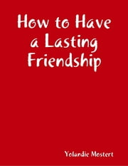 How to Have a Lasting Friendship ebook by Yolandie Mostert