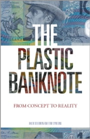 The Plastic Banknote - From Concept to Reality ebook by David Solomon,Tom Spurling
