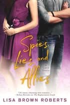 Spies, Lies, and Allies: A Love Story ebook by Lisa Brown Roberts