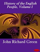 History of the English People, Volume I ebook by John Richard Green
