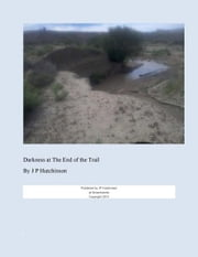 Darkness At The End of The Trail. ebook by James P Hutchinson