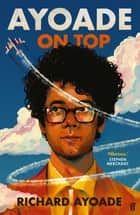 Ayoade on Top ebook by Richard Ayoade