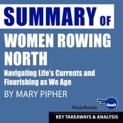 Summary: Women Rowing North - Navigating Life's Currents and Flourishing As We Age by Mary Pipher: Key Takeaways, Summary & Analysis Included audiobook by Brooks Bryant